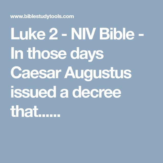 Luke 2 - NIV Bible - In those days Caesar Augustus issued a decree that......