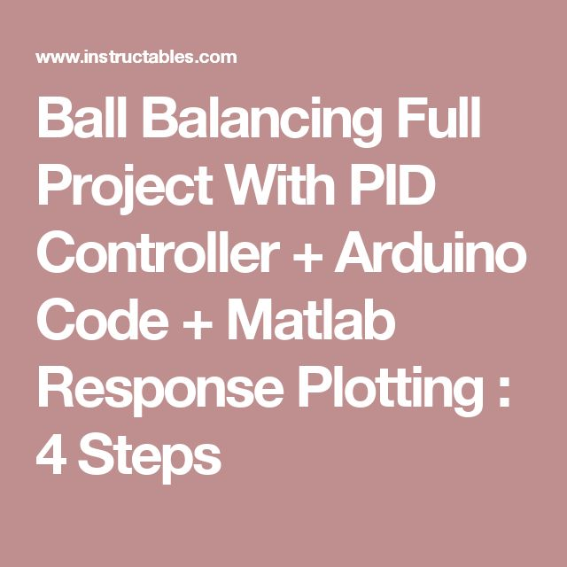 Ball Balancing Full Project With PID Controller + Arduino Code + Matlab Response Plotting : 4 Steps