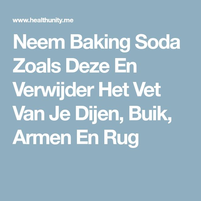 Neem Baking Soda Zoals Deze En Verwijder Het Vet Van Je Dijen, Buik, Armen En Rug