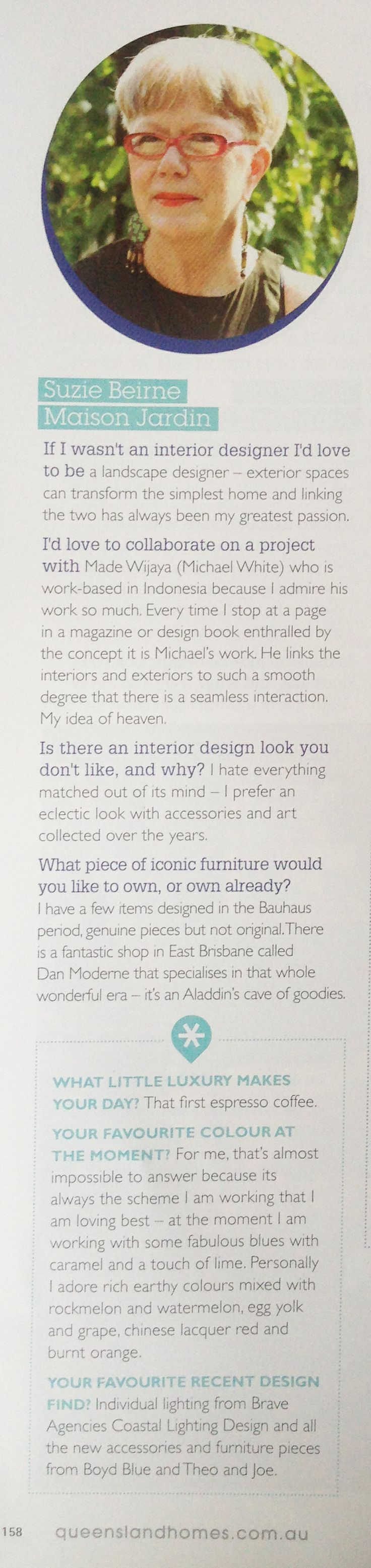 Suzie Beirne, Director of Maison Jardin appears in this months Queensland Homes - Interior Designers Q&A.  See our ad on page 154 http://www.maisonjardin.com.au