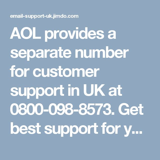AOL provides a separate number for customer support in UK at 0800-098-8573. Get best support for your issues