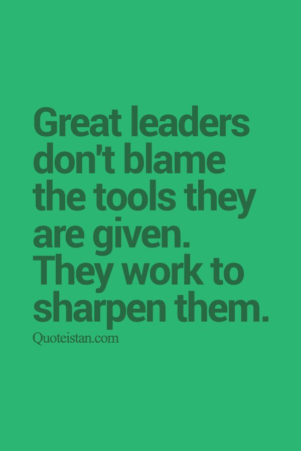 Great leaders don't blame the tools they are given. They work to sharpen them. http://www.quoteistan.com/2015/09/great-leaders-dont-blame-tools-they-are.html