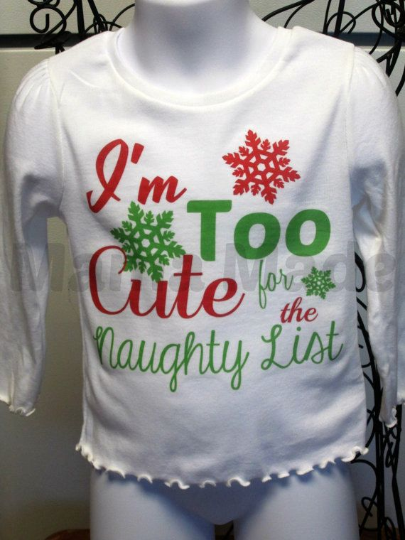 I M Too Cute For The Naughty List Christmas Shirt By