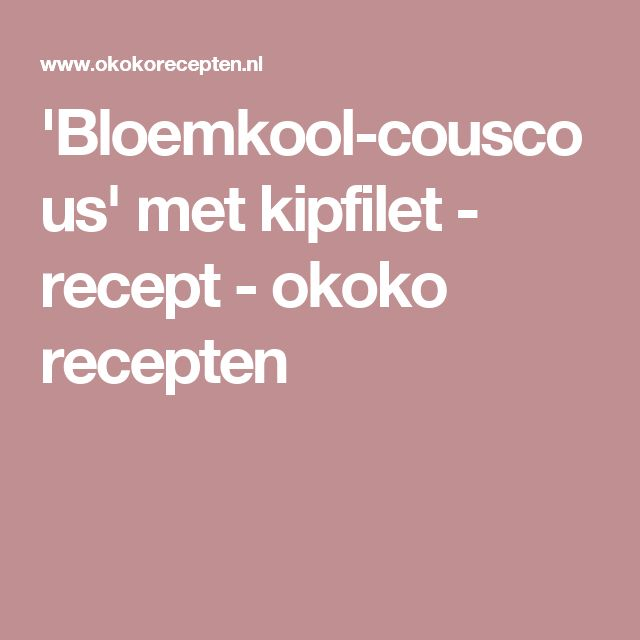 'Bloemkool-couscous' met kipfilet - recept - okoko recepten