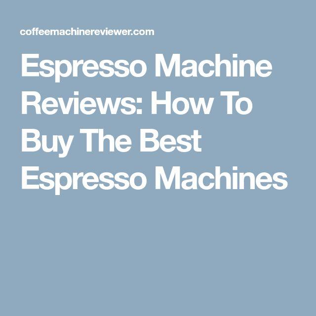 Espresso Machine Reviews: How To Buy The Best Espresso Machines