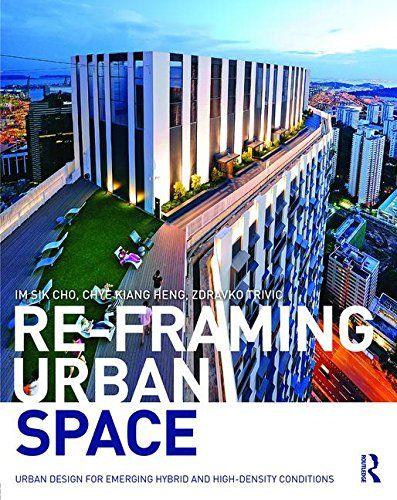 Re-Framing Urban Space: Urban Design for Emerging Hybrid ...