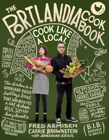 We love the show, we love the book: The Portlandia Cookbook by Fred Armisen and Carrie Brownstein, with Jonathan Krisel