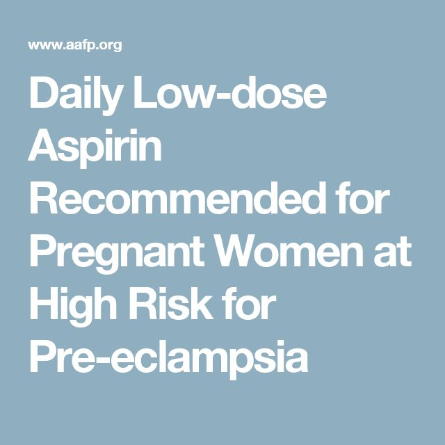 Daily Low-dose Aspirin Recommended for Pregnant Women at High Risk for Pre-eclampsia