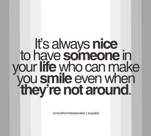 It S Not How Long You Know Someone Quote: It's Always Nice To Have Someone In Your Life Who Can Make