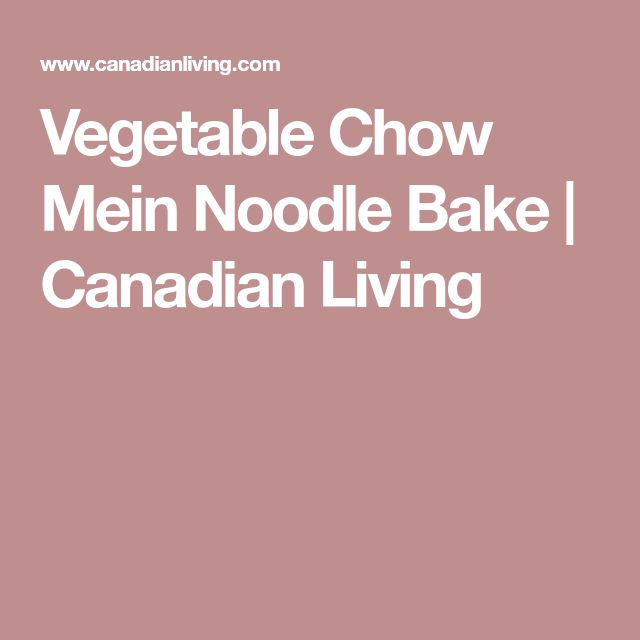 Vegetable Chow Mein Noodle Bake   Canadian Living
