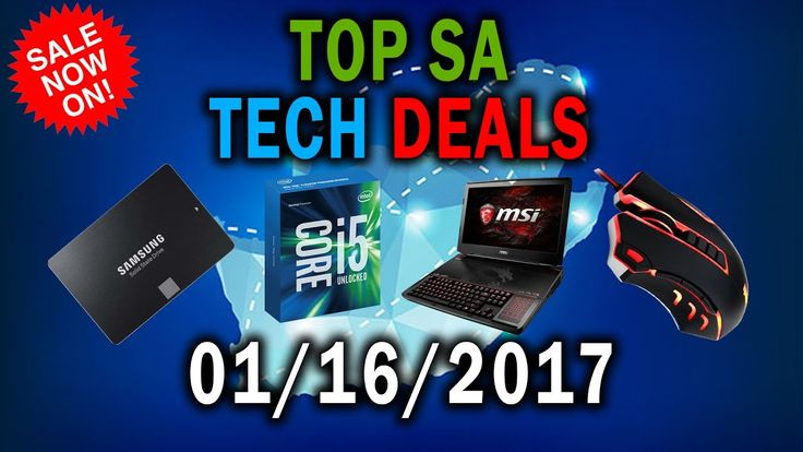 Top SA Tech Deals Of The Week 01 16 2017