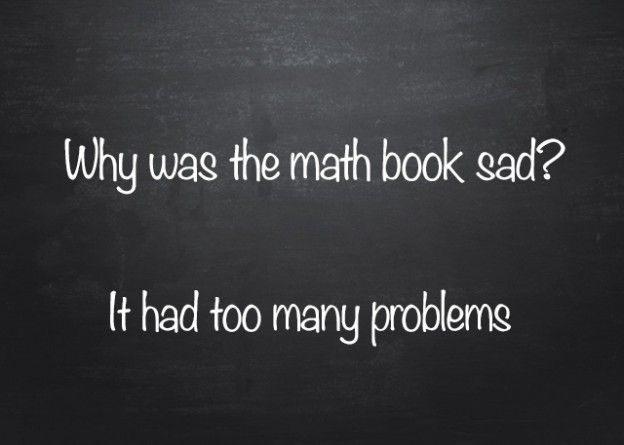 Q: Why was the math book sad? A: It had too many problems.