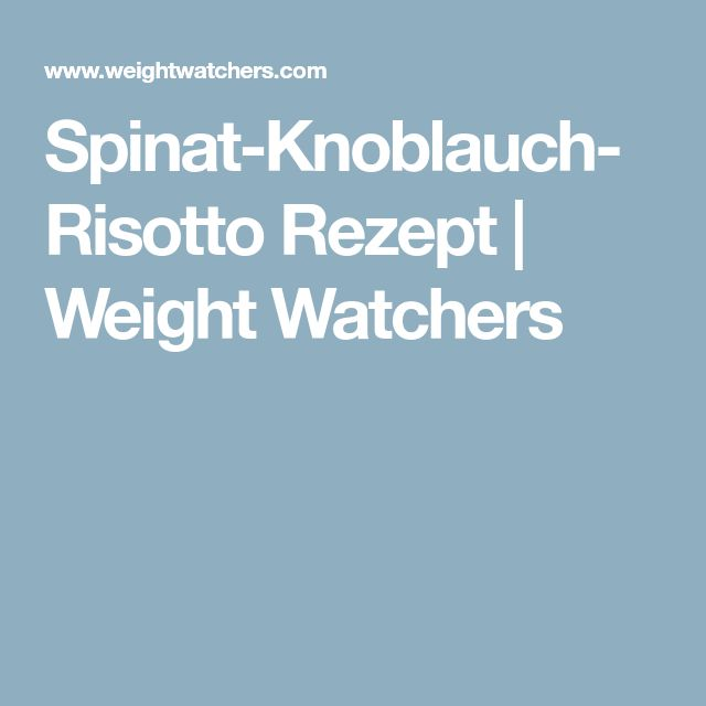 Spinat-Knoblauch-Risotto Rezept | Weight Watchers