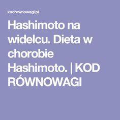 Hashimoto na widelcu. Dieta w chorobie Hashimoto. | KOD RÓWNOWAGI