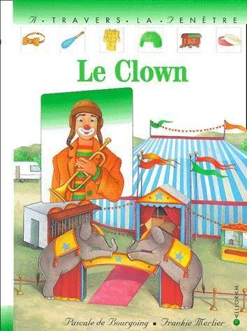 CPRPS 31997000944645 Le Clown. Une journée avec un clown, la découverte d'un nouvel univers.