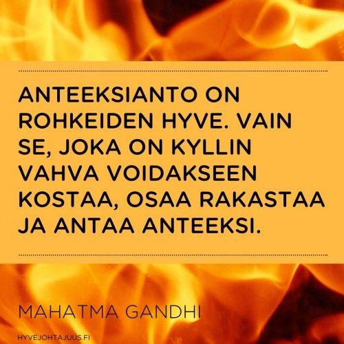 Anteeksianto on rohkeiden hyve. Vain se, joka on kyllin vahva voidakseen kostaa, osaa rakastaa ja antaa anteeksi. — Mahatma Gandhi