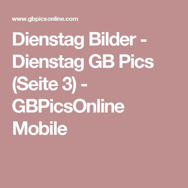 Dienstag Bilder - Dienstag GB Pics (Seite 3) - GBPicsOnline Mobile