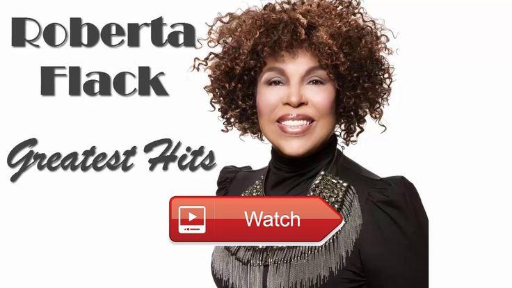 Roberta Flack Roberta Flack Greatest Hits PLAYLIST Best of Roberta Flack  Roberta Flack Roberta Flack Greatest Hits PLAYLIST Best of Roberta Flack Roberta Flack Best Songs
