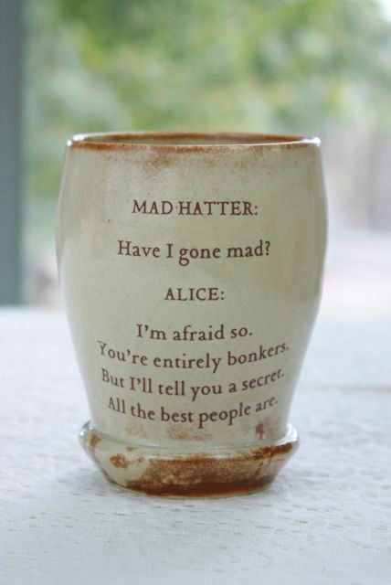 So glad I found it! Love this mug! Alice in Wonderland's Words of Wisdom... Quoted Cup by taosgargirl