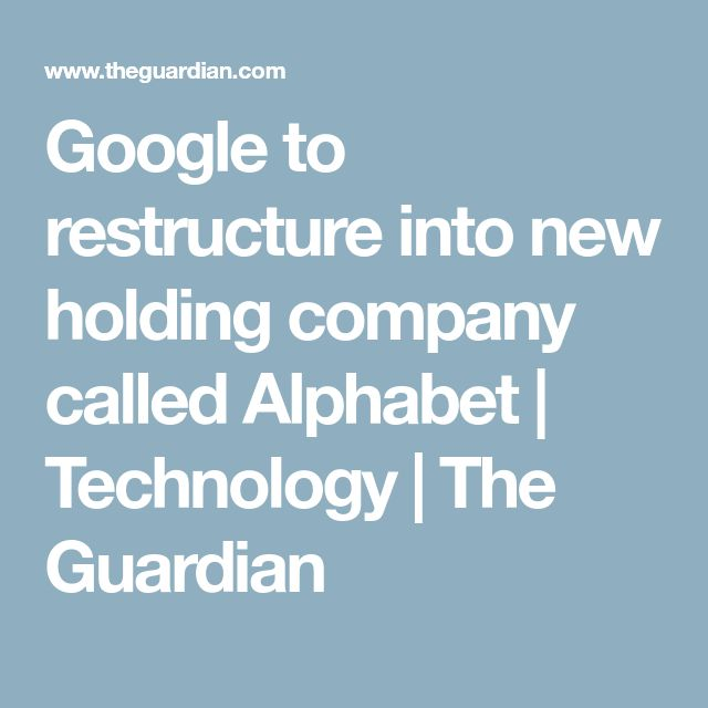 Google to restructure into new holding company called Alphabet | Technology | The Guardian