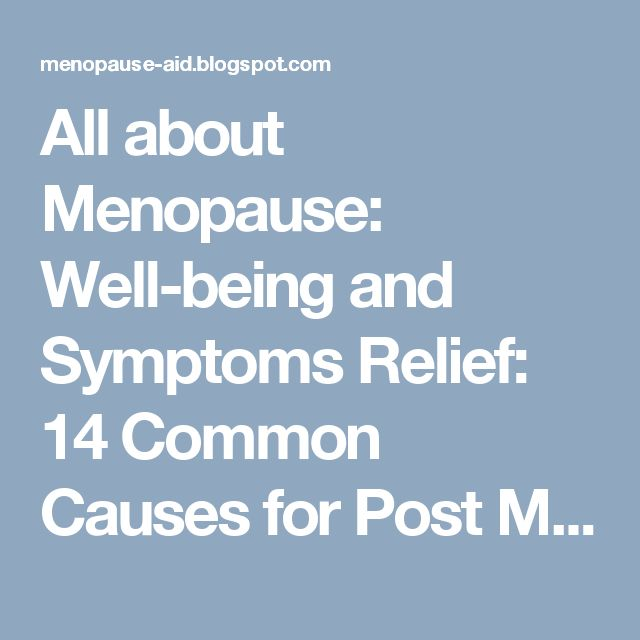 All about Menopause: Well-being and Symptoms Relief: 14 Common Causes for Post Menopausal Bleeding