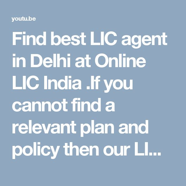 Find best  LIC agent in Delhi at Online LIC India .If you cannot find a relevant plan and policy then our LIC adviser help you to choose best plan and policy.