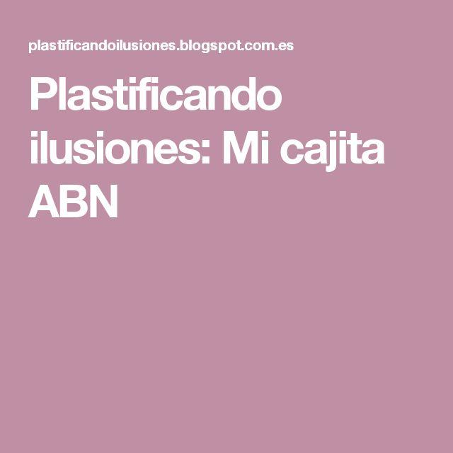 Plastificando ilusiones: Mi cajita ABN