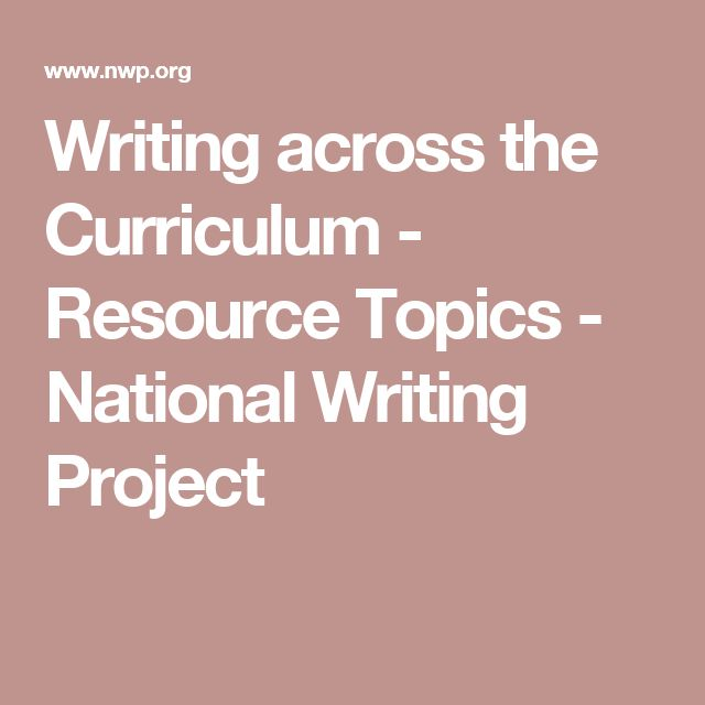 Writing across the Curriculum - Resource Topics - National Writing Project
