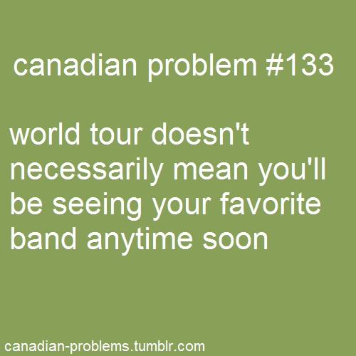 Canadian Problem #133 Especially if you live in any place other than Toronto or Vancouver. :/