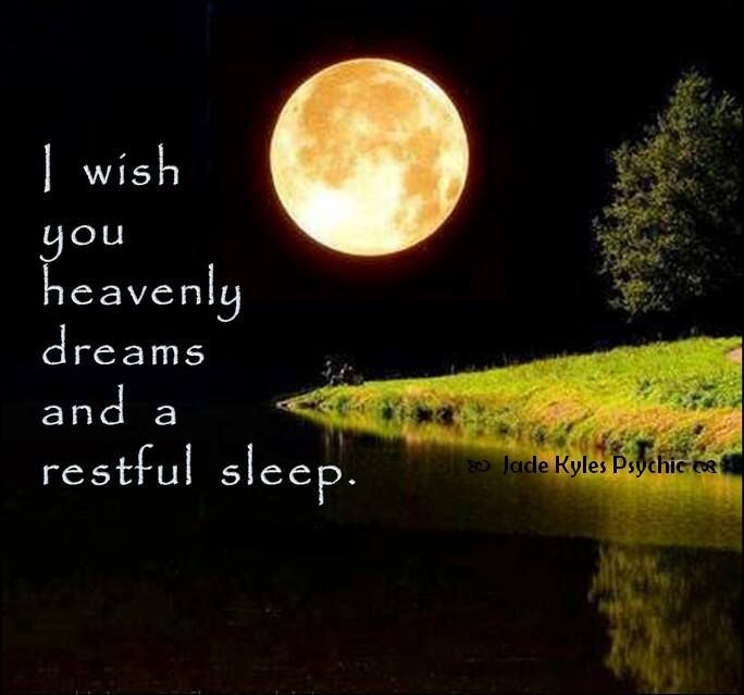 I wish you heavenly dreams and a restful sleep. ♡ Many blessings Jade Kyles Psychic ♡   Thanks for connecting. I would love you to visit me at www.jadekyles.com or on fb at www.facebook.com/jadekylespsychic . You can also subscribe to my channel at www.youtube.com/jadekylespsychic