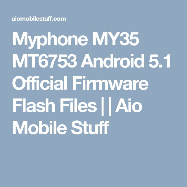 Myphone MY35 MT6753 Android 5.1 Official Firmware Flash Files | | Aio Mobile Stuff