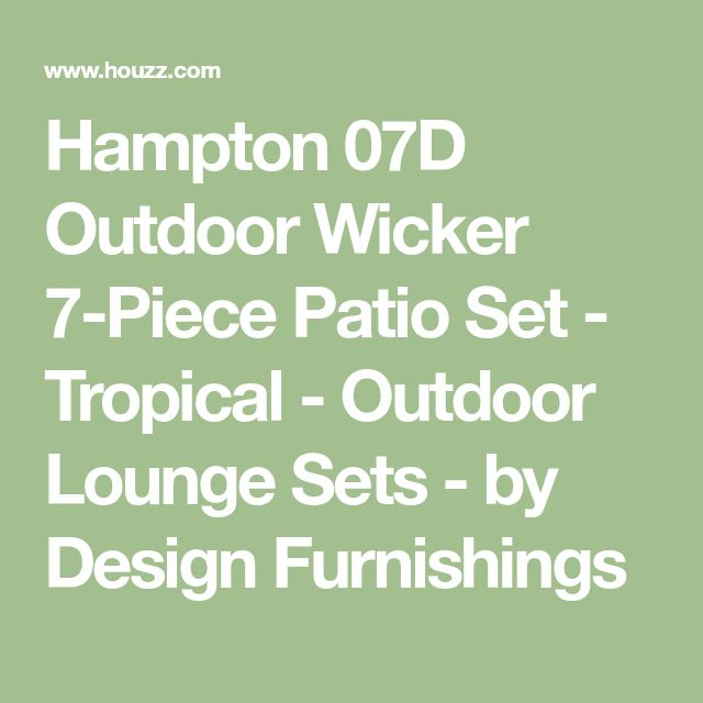 Hampton 07D Outdoor Wicker 7-Piece Patio Set - Tropical - Outdoor Lounge Sets - by Design Furnishings