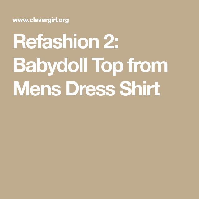 Refashion 2: Babydoll Top from Mens Dress Shirt