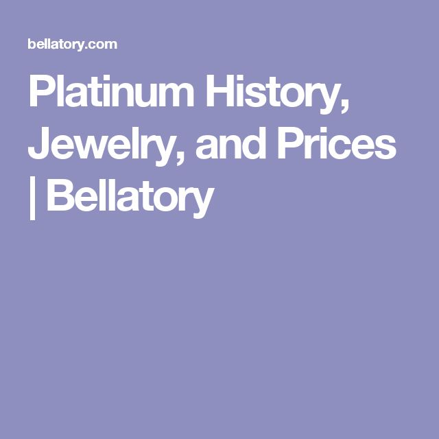 Platinum History, Jewelry, and Prices | Bellatory