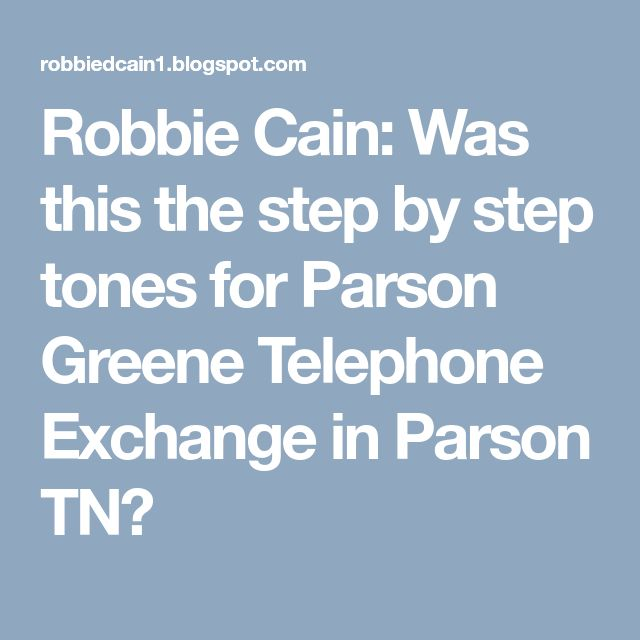 Robbie Cain: Was this the step by step tones for Parson Greene Telephone Exchange in Parson TN?