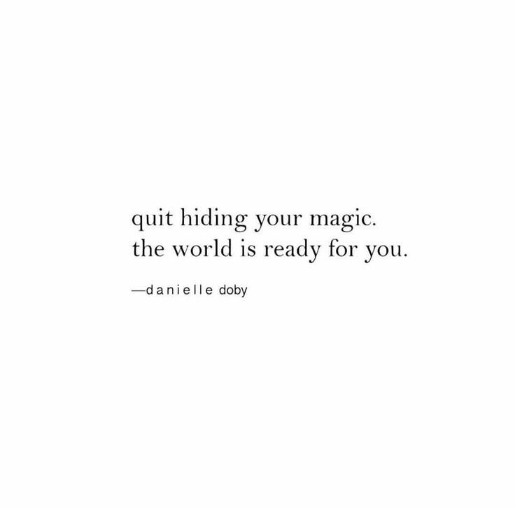 quit hiding your magic. the world is ready for you.