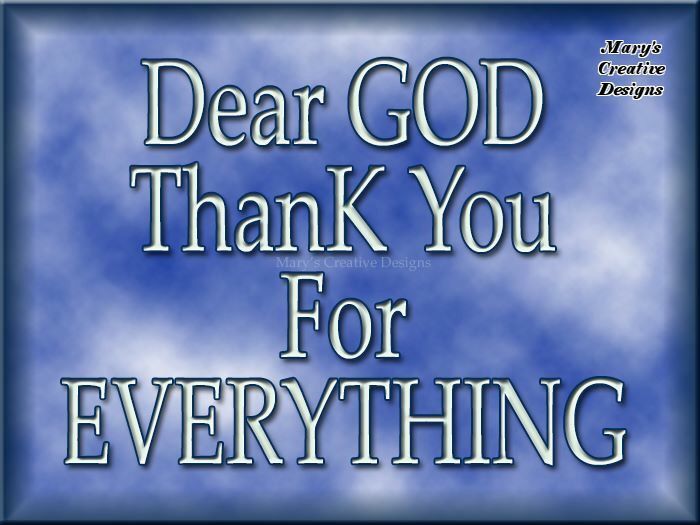 Dear God I thank you for everything
