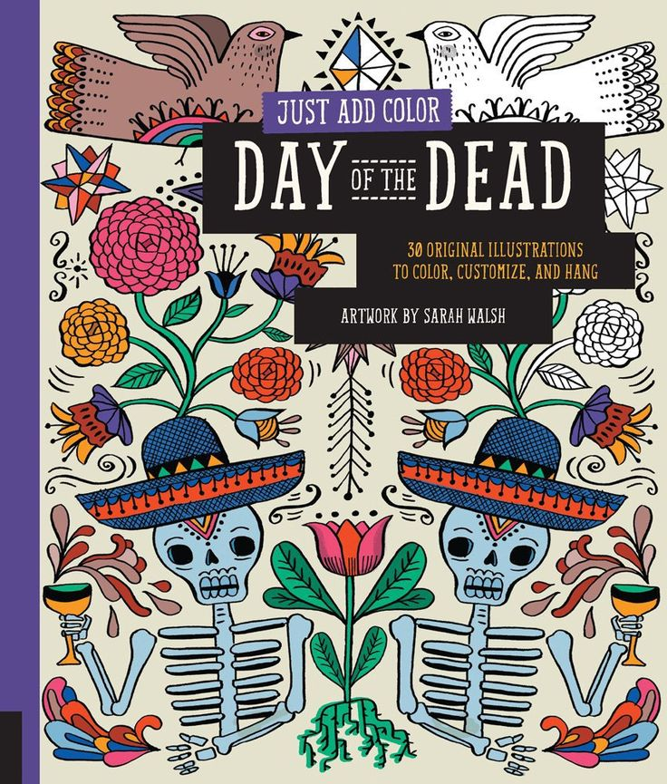 The Coloring Book Of Just Add Color Day Dead 30 Original Illustrations To Customize And Hang By Sarah Walsh At Barnes Noble