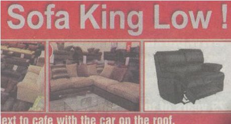 """Come to Sofa King, where prices are """"Sofa King low!"""" Hint: You have to say it out loud."""