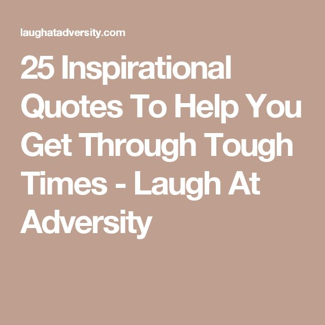Quotes To Help You Get Through Hard Times: 25+ Best Adversity Quotes On Pinterest