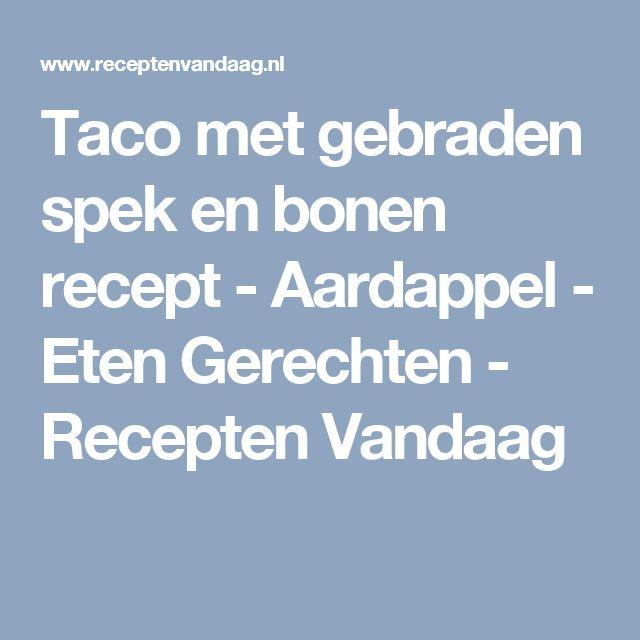 Taco met gebraden spek en bonen recept - Aardappel - Eten Gerechten - Recepten Vandaag