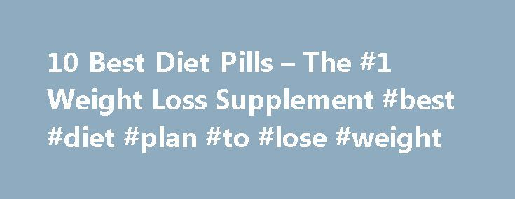 10 Best Diet Pills – The #1 Weight Loss Supplement #best #diet #plan #to #lose #weight http://diet.remmont.com/10-best-diet-pills-the-1-weight-loss-supplement-best-diet-plan-to-lose-weight/  PhenQ Review What is PhenQ and How It Works? PhenQ is an innovat