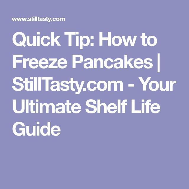 Quick Tip: How to Freeze Pancakes | StillTasty.com - Your Ultimate Shelf Life Guide
