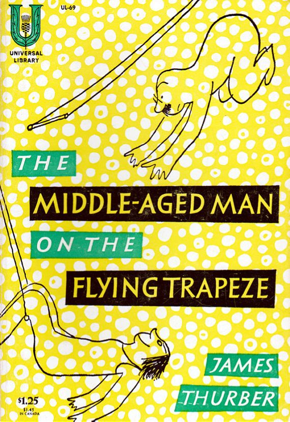 The Middle-Aged Man on the Flying Trapeze by James Thurber.