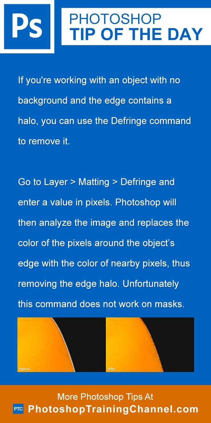 If you're working with an object with no background and the edge contains a halo, you can use the Defringe command to remove it.Go to Layer > Matting > Defringe and enter a value in pixels. Photoshop will then analyze the image and replaces the color of the pixels around the object's edge with the color of nearby pixels, thus removing the edge halo. Unfortunately this command does not work on masks.