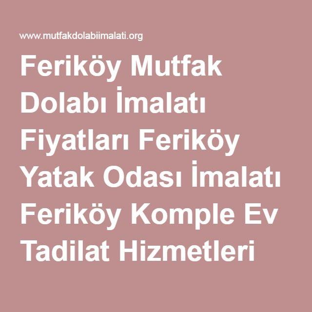 Feriköy Mutfak Dolabı İmalatı Fiyatları Feriköy Yatak Odası İmalatı Feriköy Komple Ev Tadilat Hizmetleri