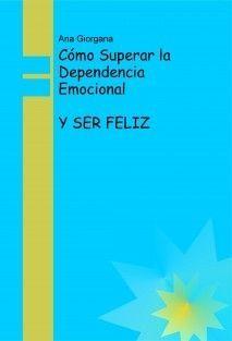 parejasparejasparejas: Cómo Vencer la Dependencia Emocional y SER FELIZ