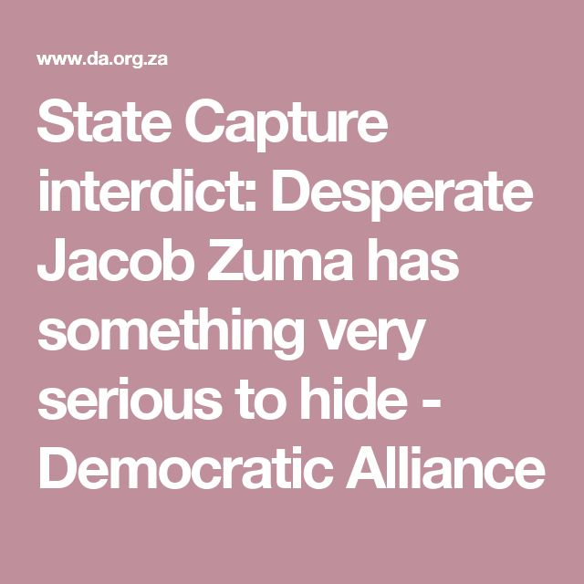 State Capture interdict: Desperate Jacob Zuma has something very serious to hide - Democratic Alliance