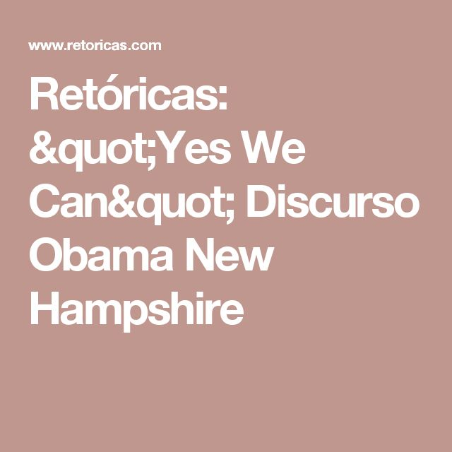 """Retóricas: """"Yes We Can"""" Discurso Obama New Hampshire"""