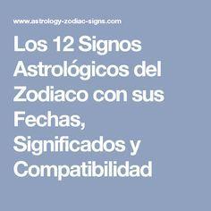 Los 12 Signos Astrológicos del Zodiaco con sus Fechas, Significados y Compatibilidad